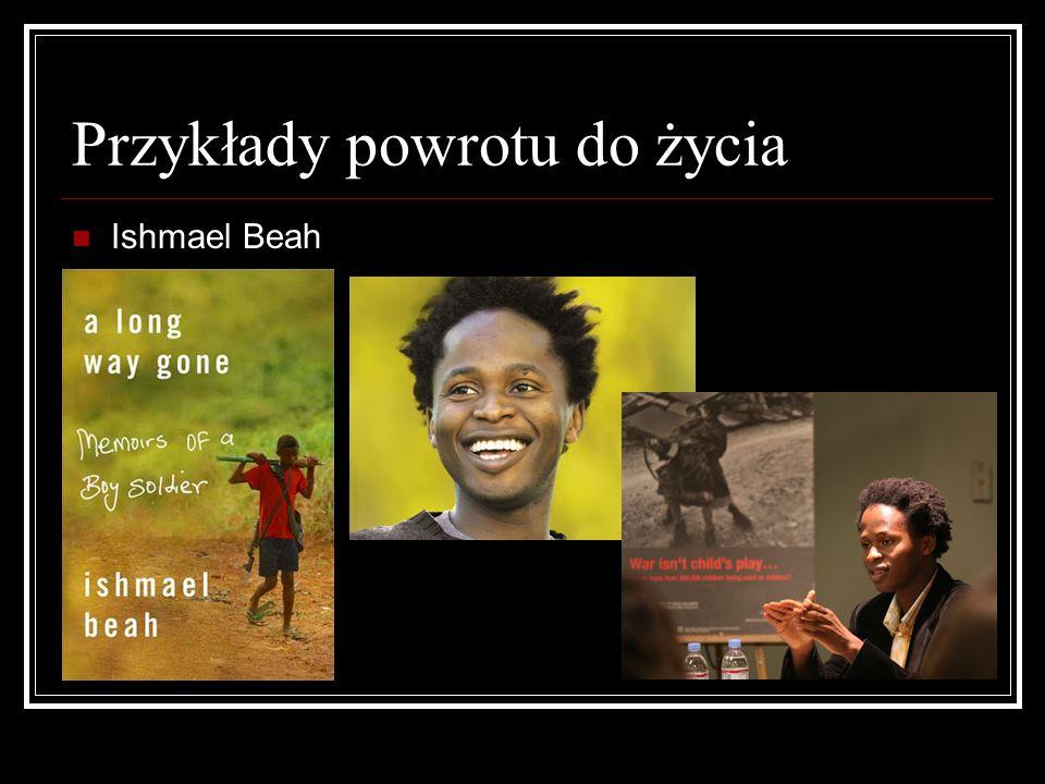 Przykłady powrotu do życia Ishmael Beah