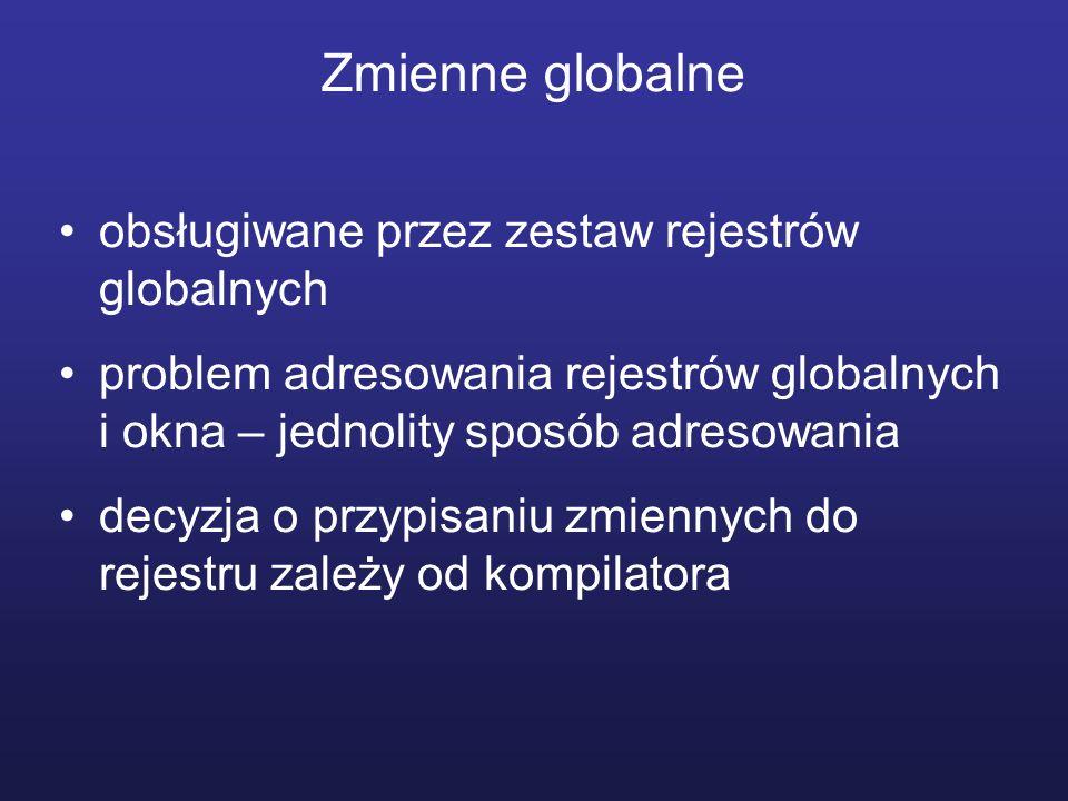 Zmienne globalne obsługiwane przez zestaw rejestrów globalnych problem adresowania rejestrów globalnych i okna – jednolity sposób adresowania decyzja o przypisaniu zmiennych do rejestru zależy od kompilatora