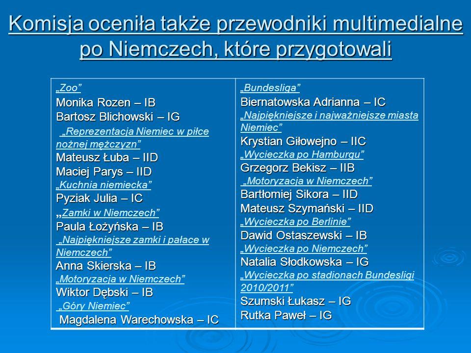 Komisja oceniła także przewodniki multimedialne po Niemczech, które przygotowali Monika Rozen – IB Bartosz Blichowski – IG Mateusz Łuba – IID Maciej P