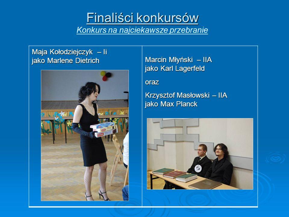 Finaliści konkursów Finaliści konkursów Konkurs na najciekawsze przebranie Maja Kołodziejczyk – Ii jako Marlene Dietrich Marcin Młyński – IIA jako Kar