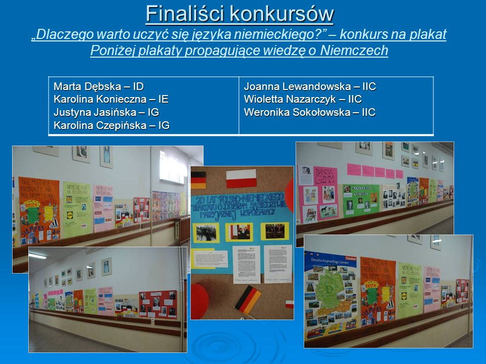 Finaliści konkursów Finaliści konkursów Dlaczego warto uczyć się języka niemieckiego? – konkurs na plakat Poniżej plakaty propagujące wiedzę o Niemcze