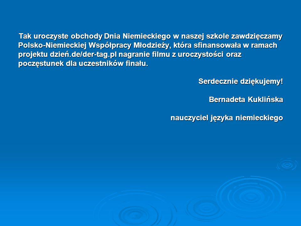 Tak uroczyste obchody Dnia Niemieckiego w naszej szkole zawdzięczamy Polsko-Niemieckiej Współpracy Młodzieży, która sfinansowała w ramach projektu dzień.de/der-tag.pl nagranie filmu z uroczystości oraz poczęstunek dla uczestników finału.