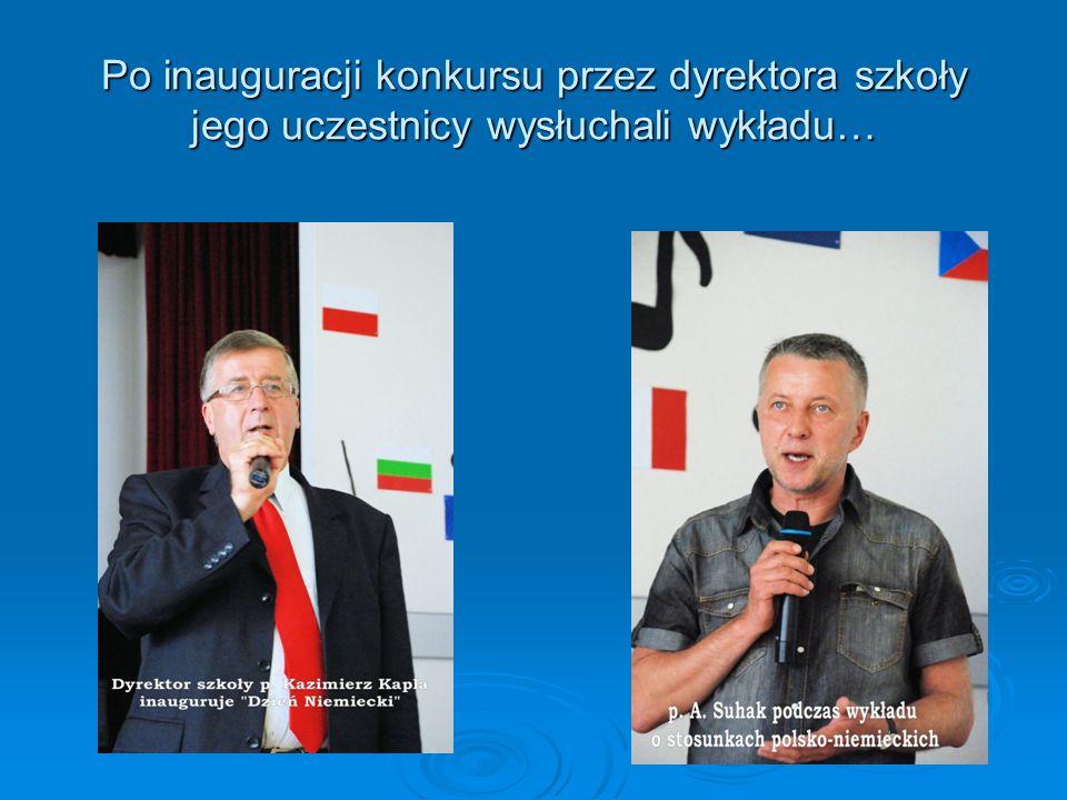 Po inauguracji konkursu przez dyrektora szkoły jego uczestnicy wysłuchali wykładu…
