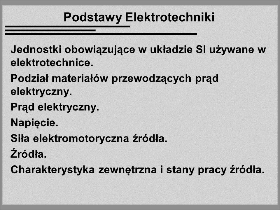 Jednostki obowiązujące w układzie SI używane w elektrotechnice. Podział materiałów przewodzących prąd elektryczny. Prąd elektryczny. Napięcie. Siła el