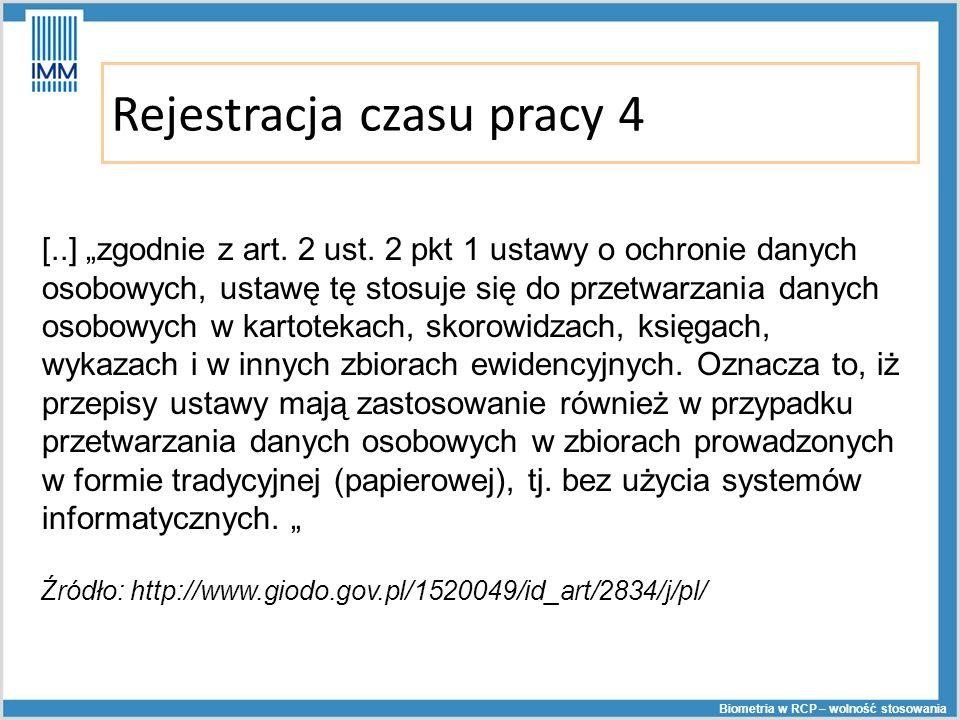 Rejestracja czasu pracy 4 Biometria w RCP – wolność stosowania [..] zgodnie z art. 2 ust. 2 pkt 1 ustawy o ochronie danych osobowych, ustawę tę stosuj