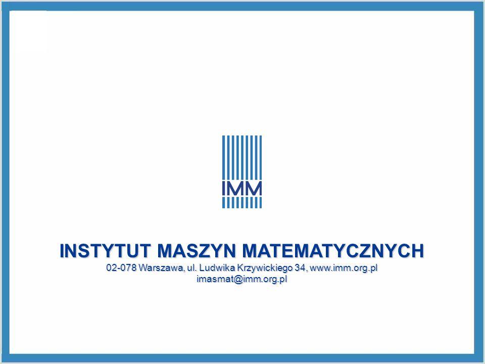 INSTYTUT MASZYN MATEMATYCZNYCH 02-078 Warszawa, ul. Ludwika Krzywickiego 34, www.imm.org.pl imasmat@imm.org.pl