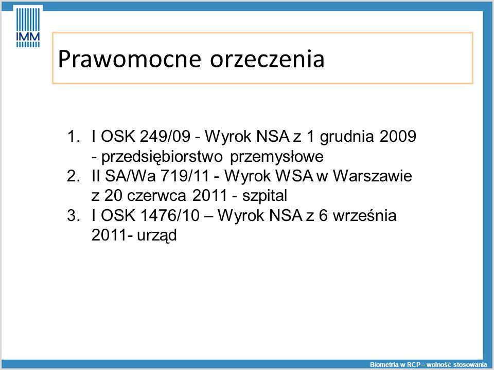 Prawomocne orzeczenia Biometria w RCP – wolność stosowania 1.I OSK 249/09 - Wyrok NSA z 1 grudnia 2009 - przedsiębiorstwo przemysłowe 2.II SA/Wa 719/1
