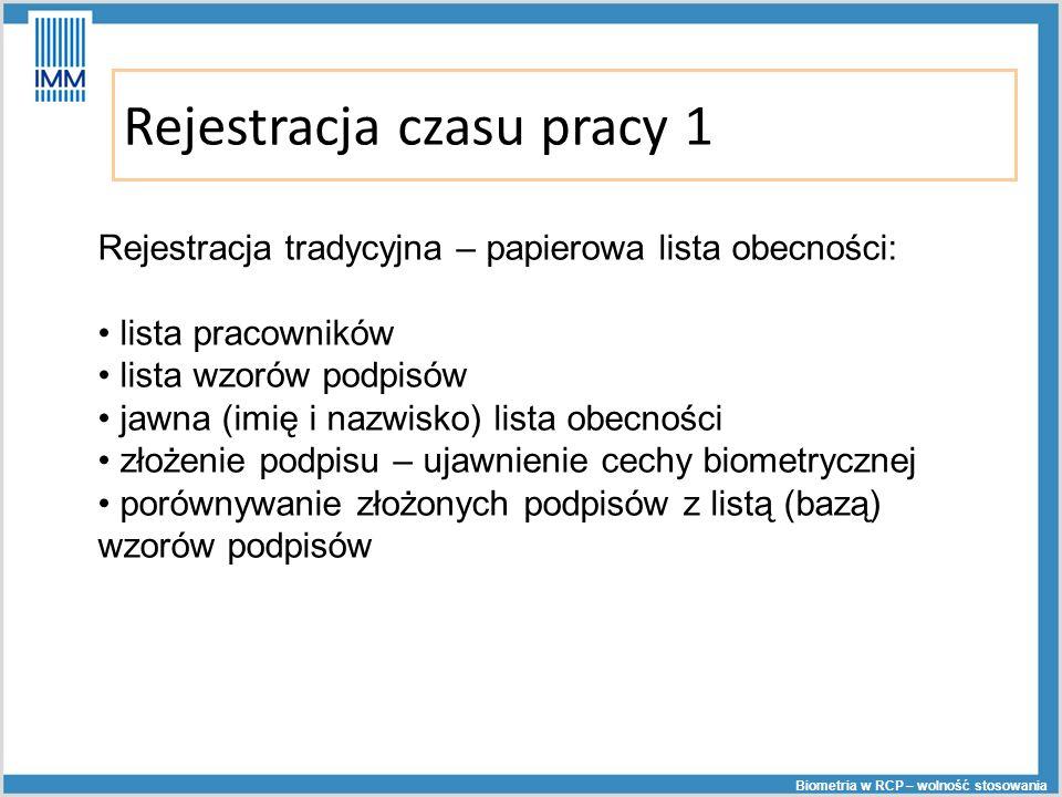 Rejestracja czasu pracy 1 Biometria w RCP – wolność stosowania Rejestracja tradycyjna – papierowa lista obecności: lista pracowników lista wzorów podp