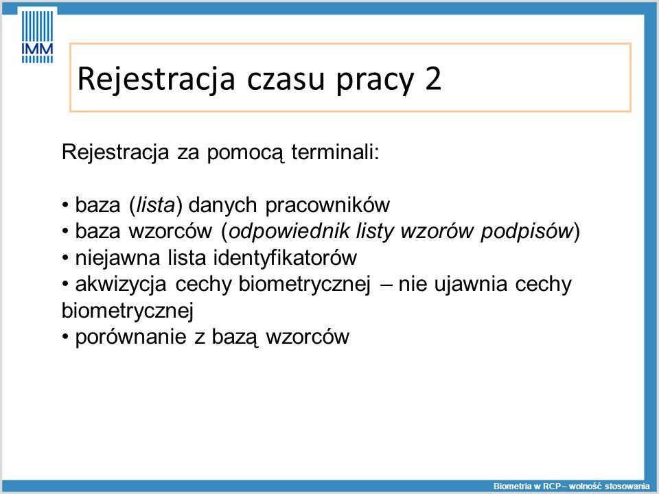 Rejestracja czasu pracy 2 Biometria w RCP – wolność stosowania Rejestracja za pomocą terminali: baza (lista) danych pracowników baza wzorców (odpowied
