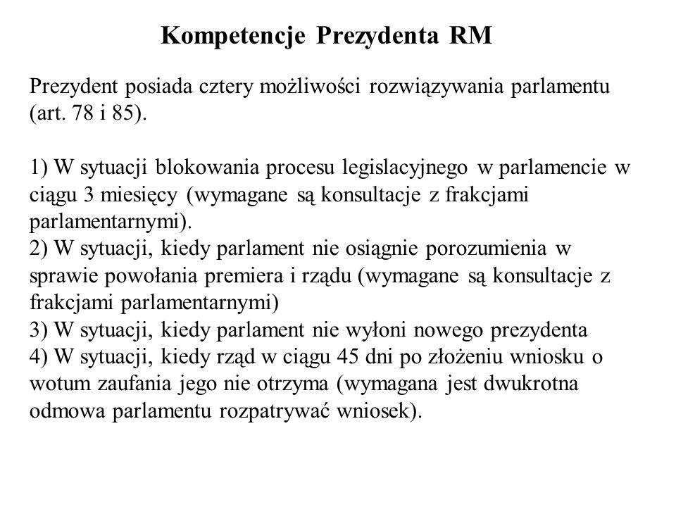 Kompetencje Prezydenta RM Prezydent posiada cztery możliwości rozwiązywania parlamentu (art. 78 i 85). 1) W sytuacji blokowania procesu legislacyjnego