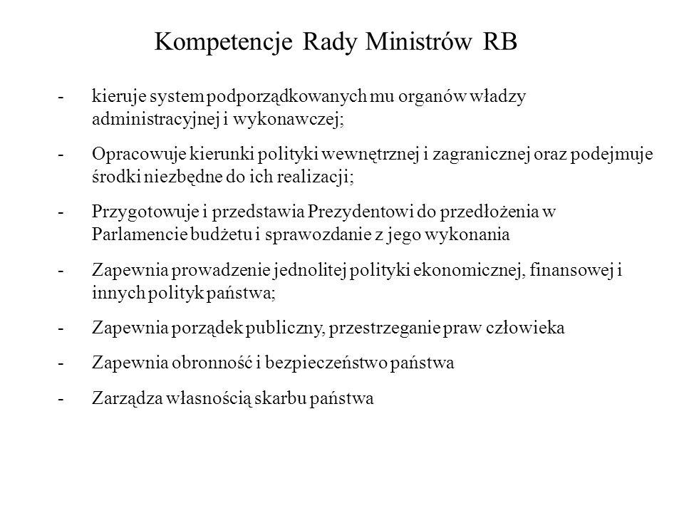Kompetencje Rady Ministrów RB -kieruje system podporządkowanych mu organów władzy administracyjnej i wykonawczej; -Opracowuje kierunki polityki wewnęt