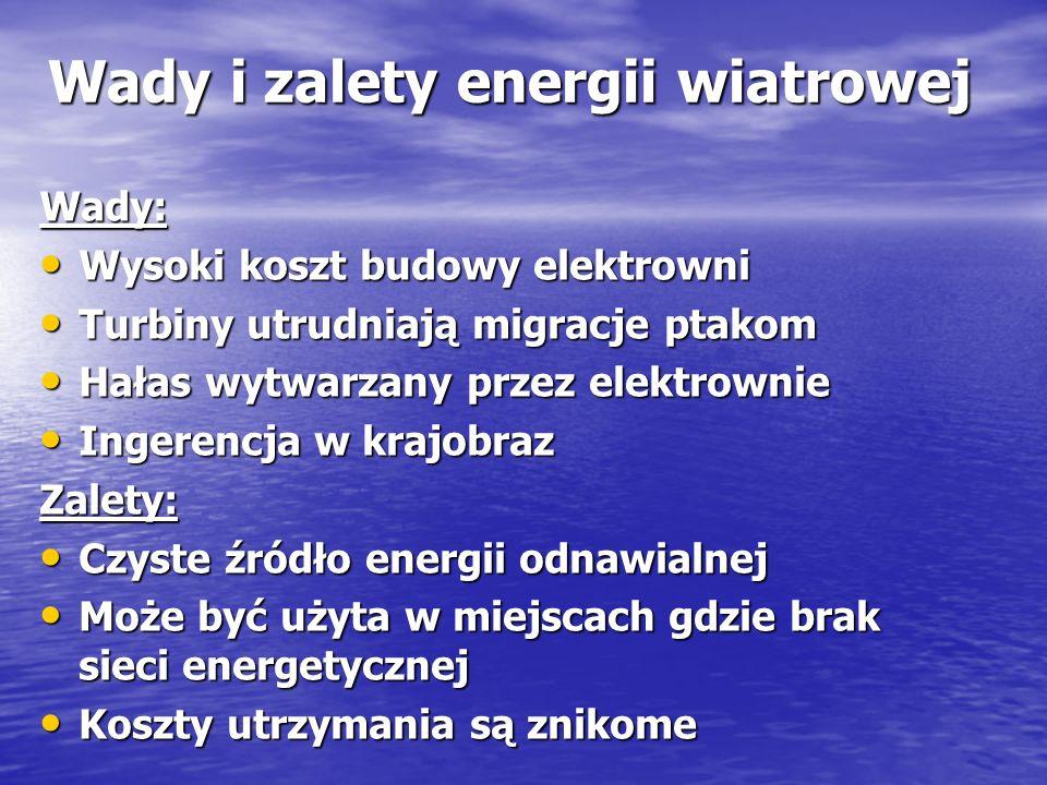Wady i zalety energii wiatrowej Wady: Wysoki koszt budowy elektrowni Wysoki koszt budowy elektrowni Turbiny utrudniają migracje ptakom Turbiny utrudni
