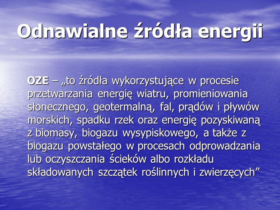 Odnawialne źródła energii OZE – to źródła wykorzystujące w procesie przetwarzania energię wiatru, promieniowania słonecznego, geotermalną, fal, prądów