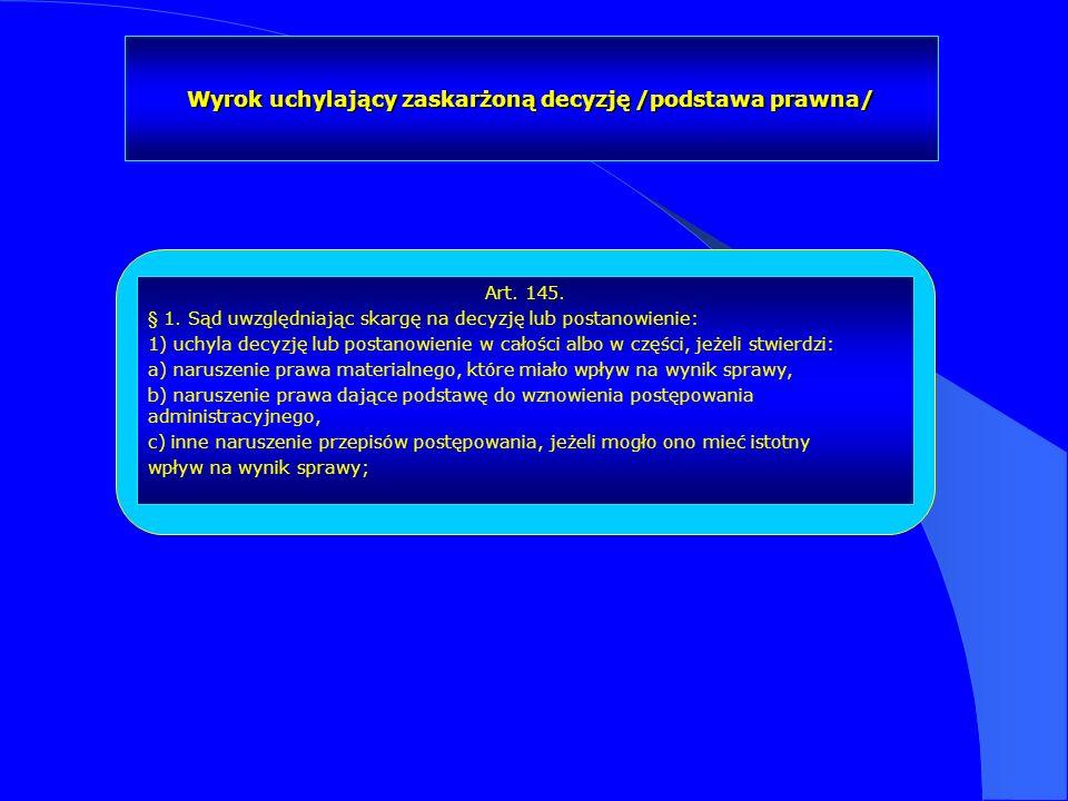 Wyrok uchylający zaskarżoną decyzję /podstawa prawna/ Art. 145. § 1. Sąd uwzględniając skargę na decyzję lub postanowienie: 1) uchyla decyzję lub post