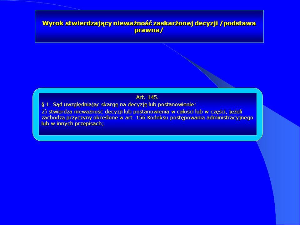 Wyrok stwierdzający nieważność zaskarżonej decyzji /podstawa prawna/ Art. 145. § 1. Sąd uwzględniając skargę na decyzję lub postanowienie: 2) stwierdz