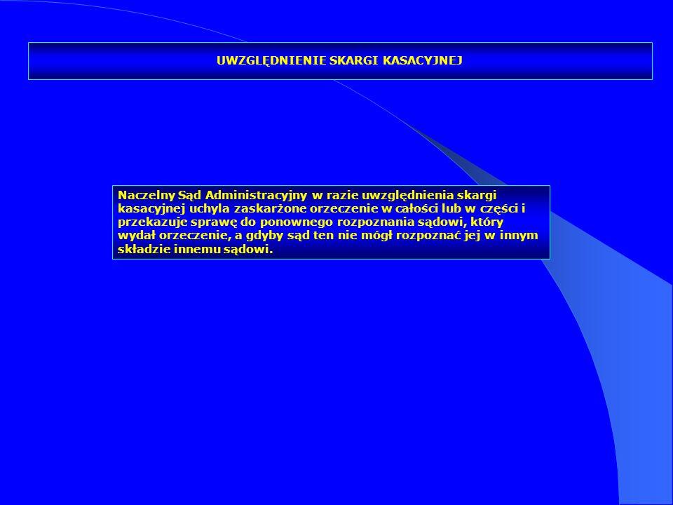 Naczelny Sąd Administracyjny w razie uwzględnienia skargi kasacyjnej uchyla zaskarżone orzeczenie w całości lub w części i przekazuje sprawę do ponown