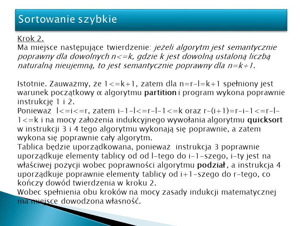 Krok 2. Ma miejsce następujące twierdzenie: jeżeli algorytm jest semantycznie poprawny dla dowolnych n<=k, gdzie k jest dowolną ustaloną liczbą natura