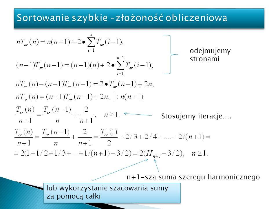 odejmujemy stronami Stosujemy iteracje…. n+1-sza suma szeregu harmonicznego lub wykorzystanie szacowania sumy za pomocą całki