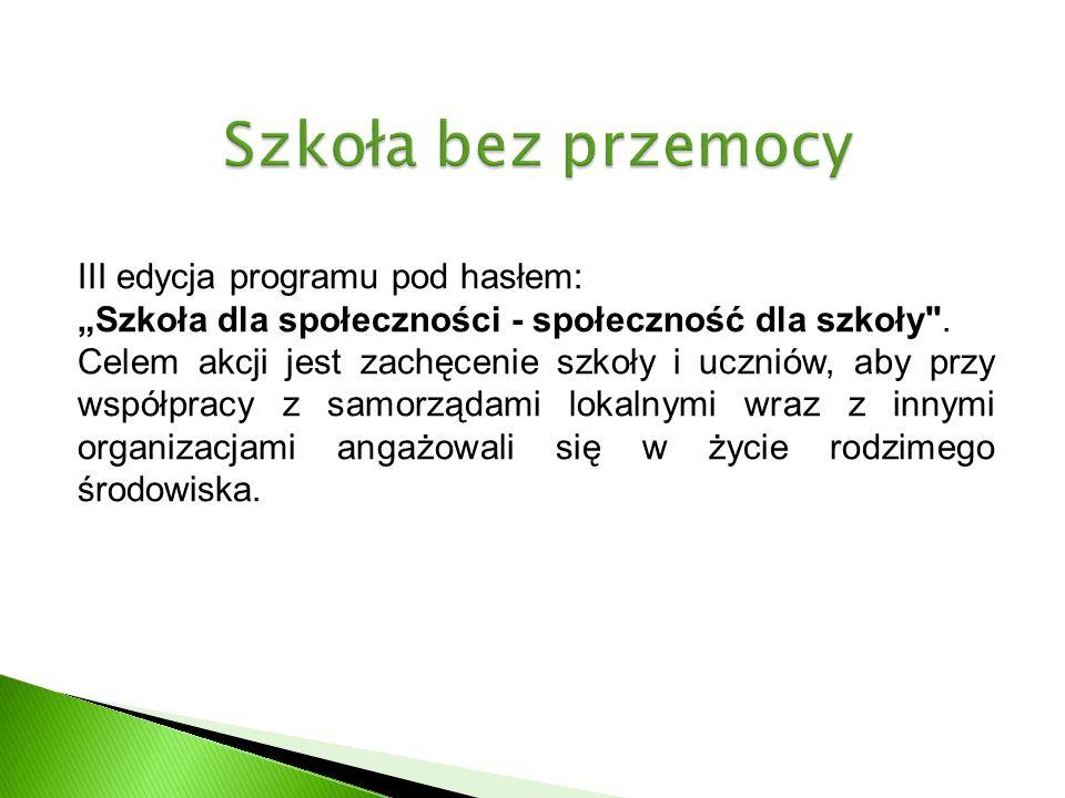 III edycja programu pod hasłem: Szkoła dla społeczności - społeczność dla szkoły .