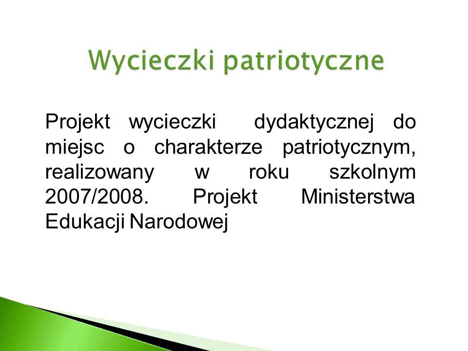 Projekt wycieczki dydaktycznej do miejsc o charakterze patriotycznym, realizowany w roku szkolnym 2007/2008.