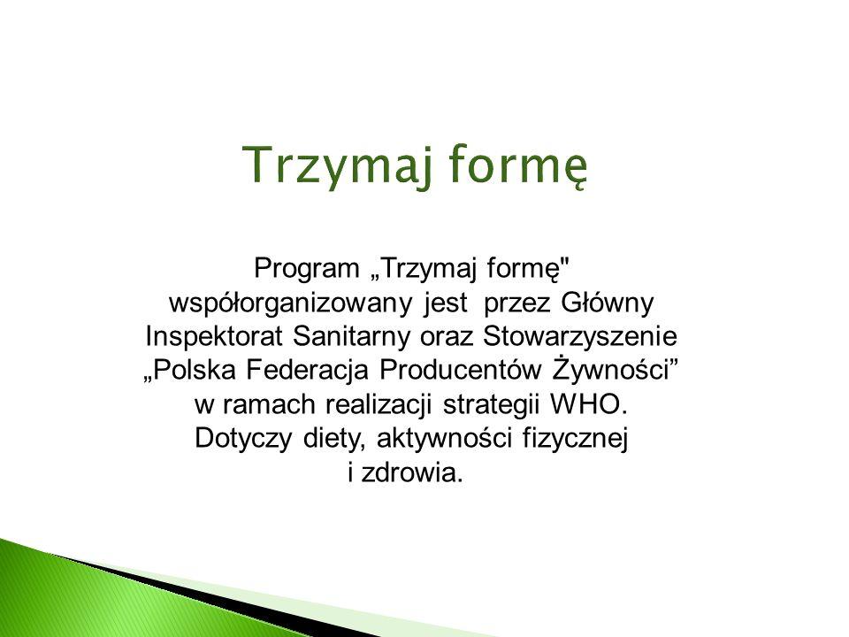 Program Trzymaj formę współorganizowany jest przez Główny Inspektorat Sanitarny oraz Stowarzyszenie Polska Federacja Producentów Żywności w ramach realizacji strategii WHO.