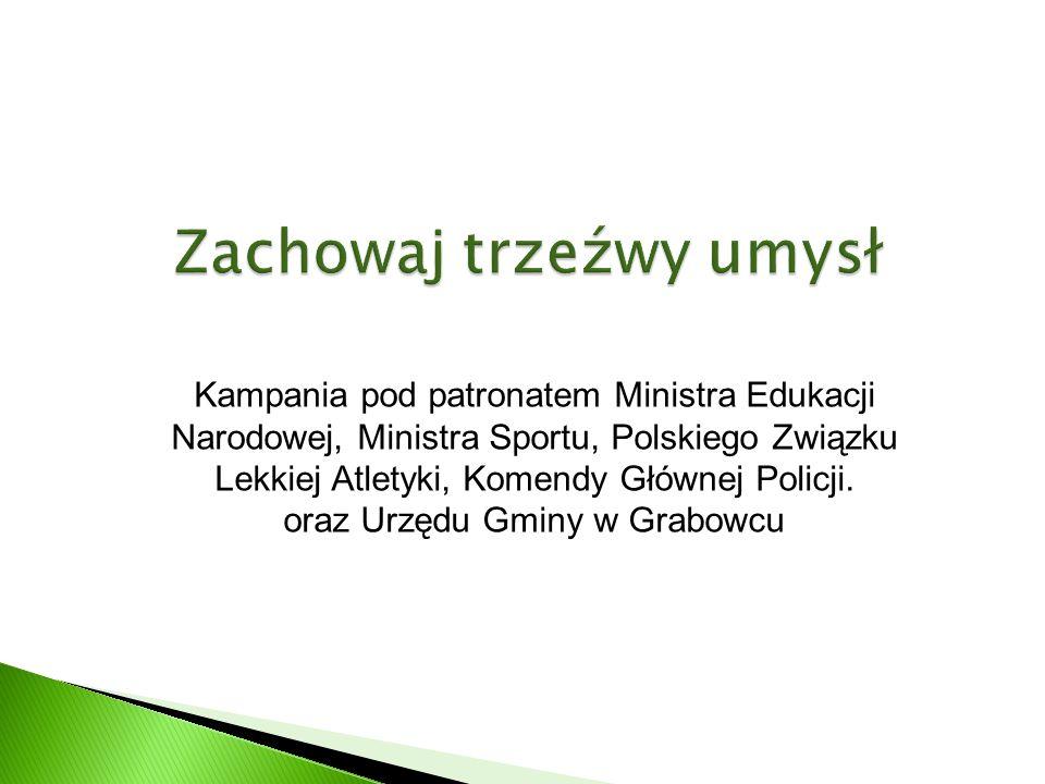 Kampania pod patronatem Ministra Edukacji Narodowej, Ministra Sportu, Polskiego Związku Lekkiej Atletyki, Komendy Głównej Policji.