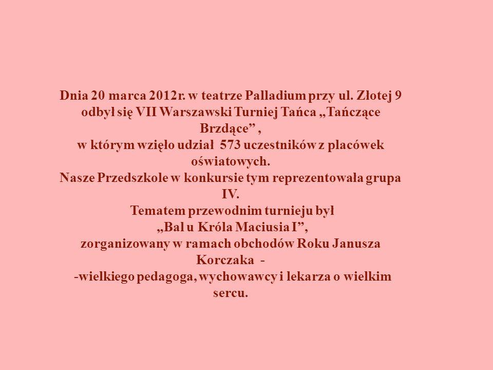 Dnia 20 marca 2012r. w teatrze Palladium przy ul. Złotej 9 odbył się VII Warszawski Turniej Tańca Tańczące Brzdące, w którym wzięło udział 573 uczestn