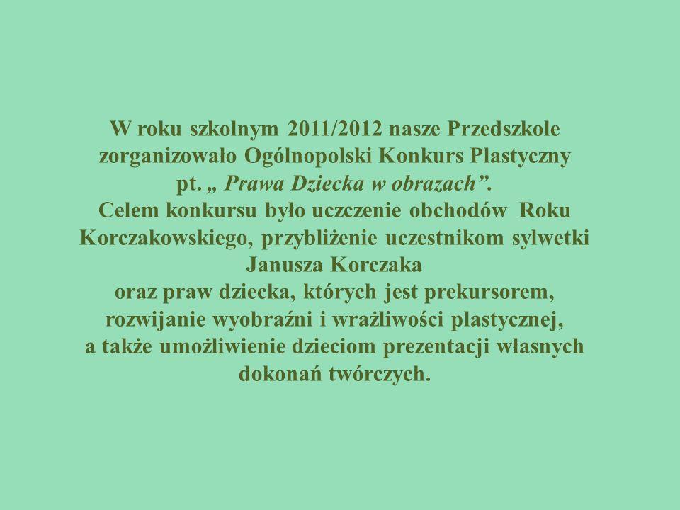W roku szkolnym 2011/2012 nasze Przedszkole zorganizowało Ogólnopolski Konkurs Plastyczny pt. Prawa Dziecka w obrazach. Celem konkursu było uczczenie