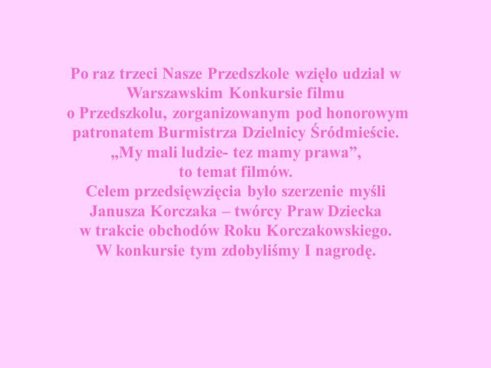 Po raz trzeci Nasze Przedszkole wzięło udział w Warszawskim Konkursie filmu o Przedszkolu, zorganizowanym pod honorowym patronatem Burmistrza Dzielnic