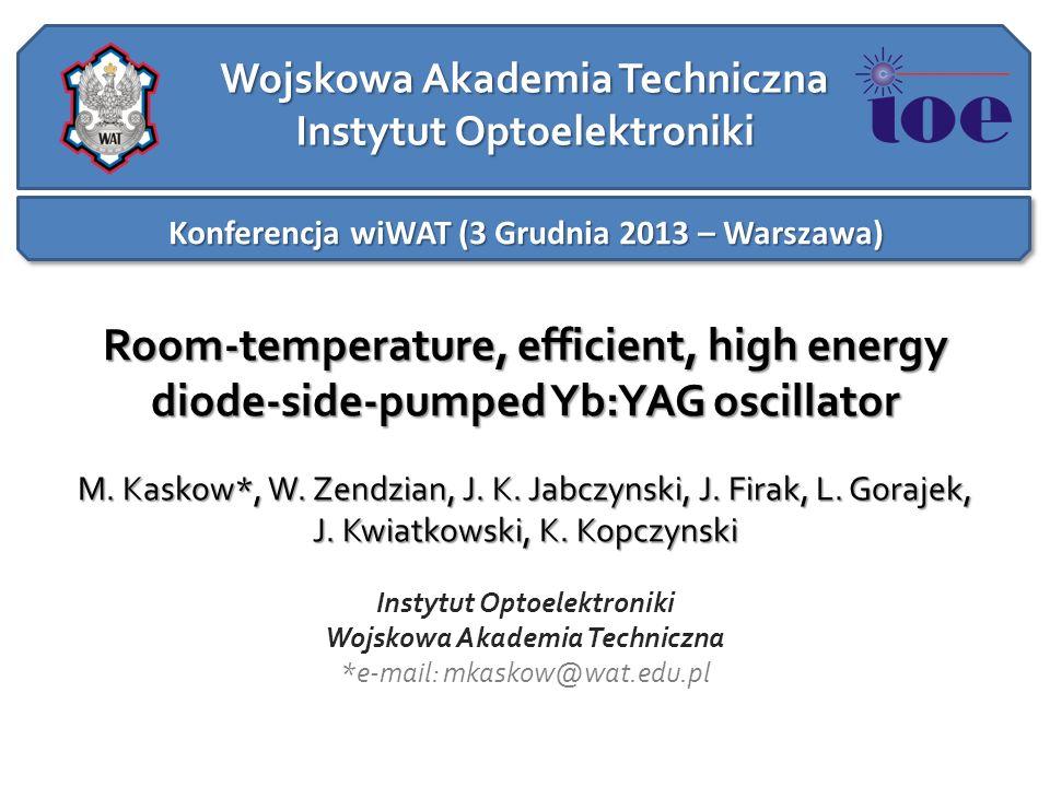 Wojskowa Akademia Techniczna Instytut Optoelektroniki Konferencja wiWAT (3 Grudnia 2013 – Warszawa) Room-temperature, efficient, high energy diode-sid