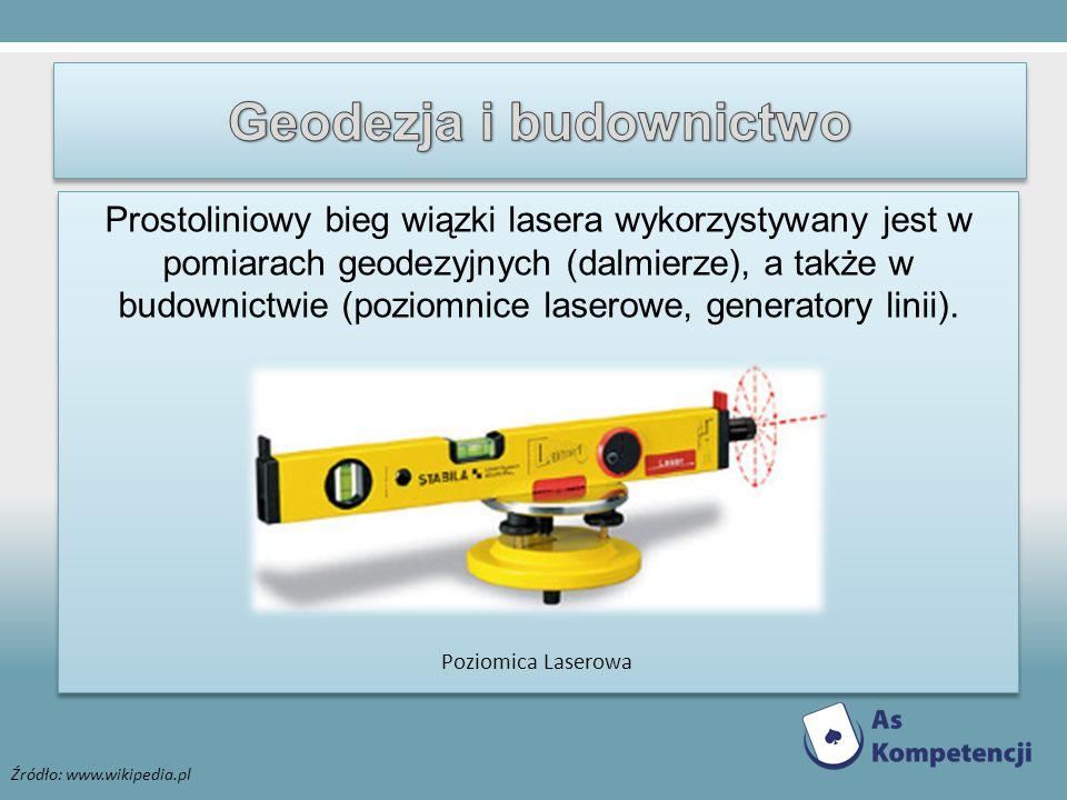 Prostoliniowy bieg wiązki lasera wykorzystywany jest w pomiarach geodezyjnych (dalmierze), a także w budownictwie (poziomnice laserowe, generatory lin