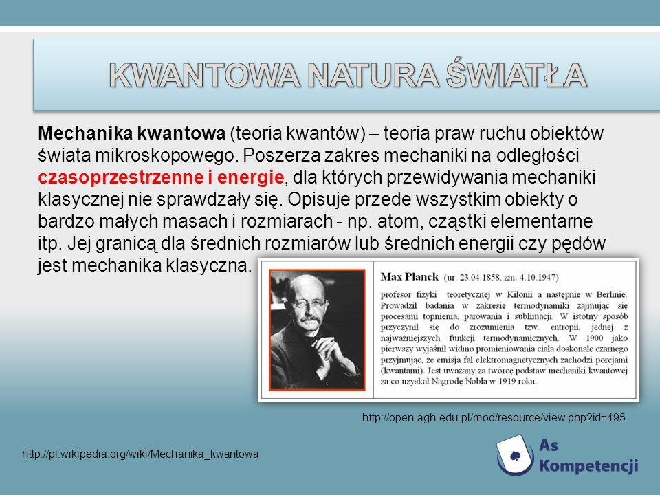 Mechanika kwantowa (teoria kwantów) – teoria praw ruchu obiektów świata mikroskopowego. Poszerza zakres mechaniki na odległości czasoprzestrzenne i en