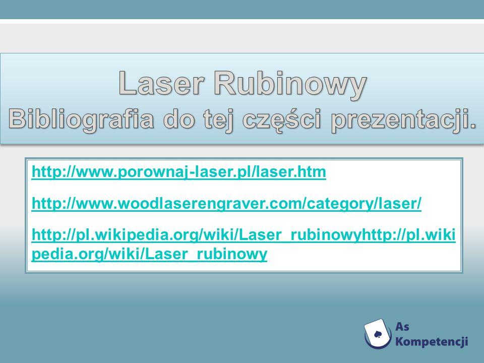 http://www.porownaj-laser.pl/laser.htm http://www.woodlaserengraver.com/category/laser/ http://pl.wikipedia.org/wiki/Laser_rubinowyhttp://pl.wiki pedi