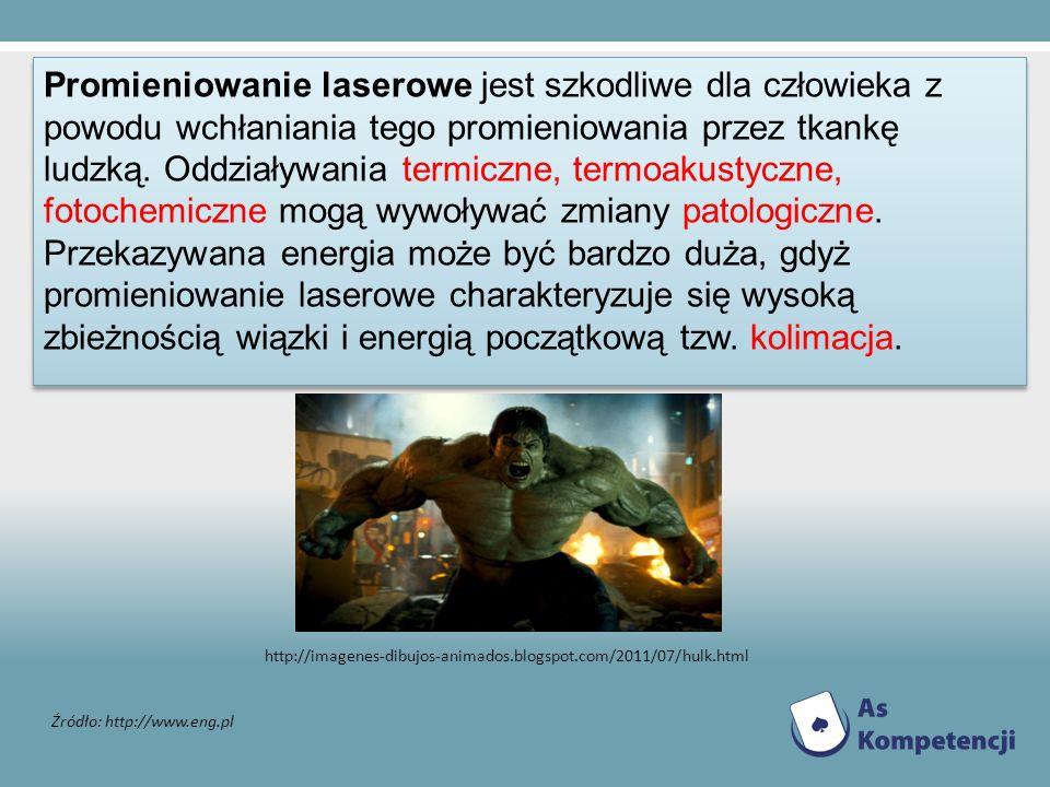 Źródło: http://www.eng.pl http://imagenes-dibujos-animados.blogspot.com/2011/07/hulk.html Promieniowanie laserowe jest szkodliwe dla człowieka z powod