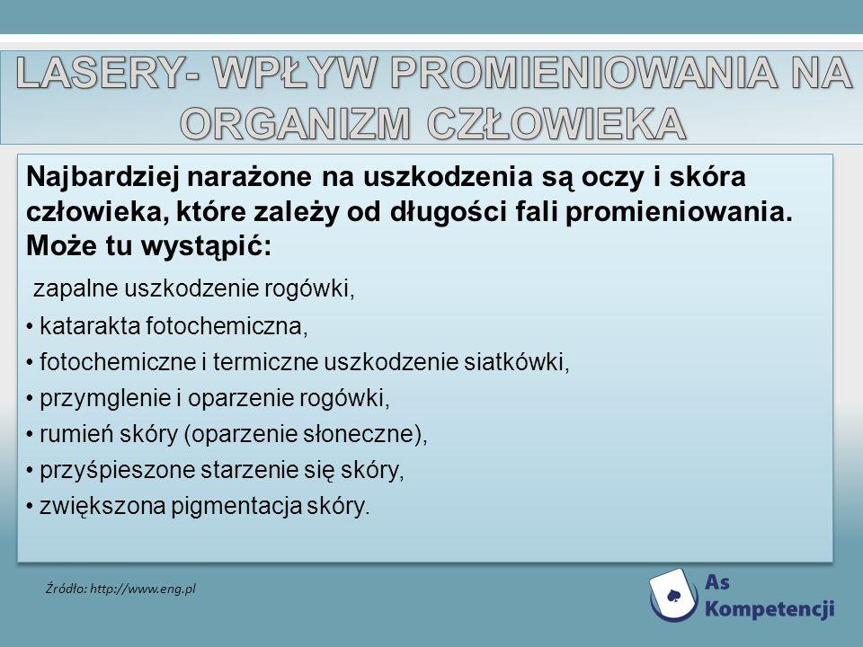 Źródło: http://www.eng.pl Najbardziej narażone na uszkodzenia są oczy i skóra człowieka, które zależy od długości fali promieniowania. Może tu wystąpi
