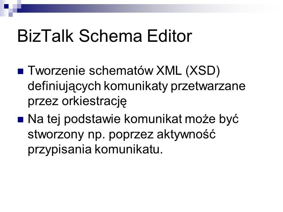 BizTalk Schema Editor Tworzenie schematów XML (XSD) definiujących komunikaty przetwarzane przez orkiestrację Na tej podstawie komunikat może być stworzony np.