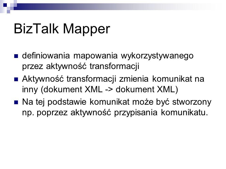 BizTalk Mapper definiowania mapowania wykorzystywanego przez aktywność transformacji Aktywność transformacji zmienia komunikat na inny (dokument XML -> dokument XML) Na tej podstawie komunikat może być stworzony np.