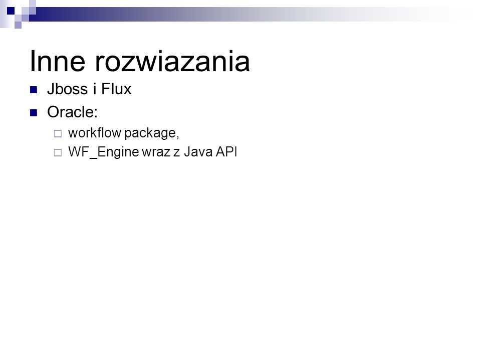 Inne rozwiazania Jboss i Flux Oracle: workflow package, WF_Engine wraz z Java API