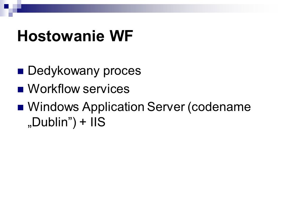 Hostowanie WF Dedykowany proces Workflow services Windows Application Server (codename Dublin) + IIS