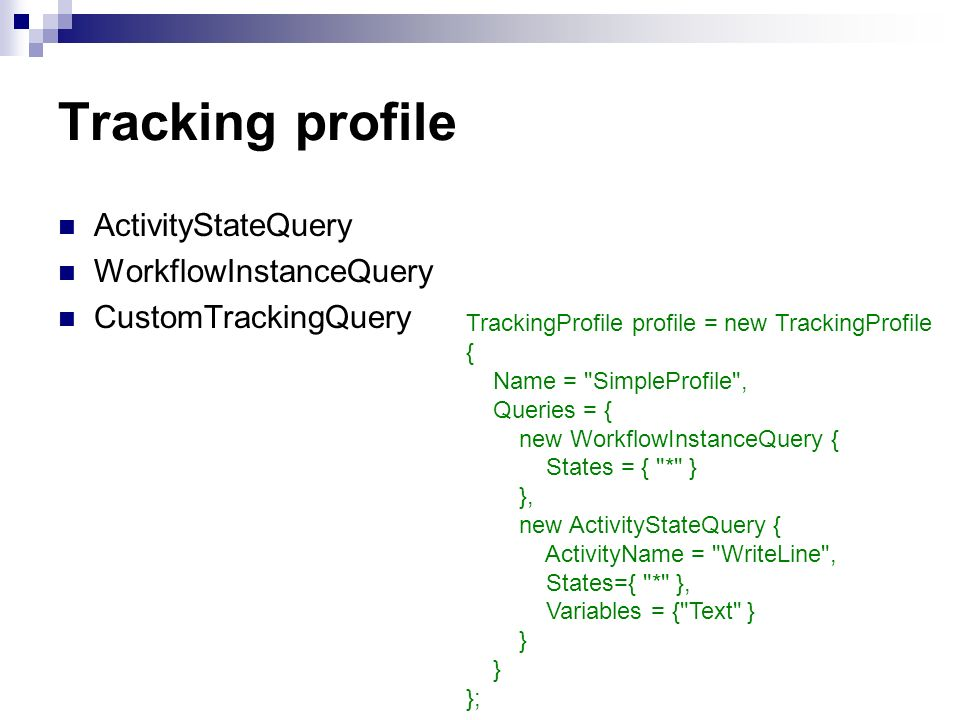 Tracking profile ActivityStateQuery WorkflowInstanceQuery CustomTrackingQuery TrackingProfile profile = new TrackingProfile { Name =