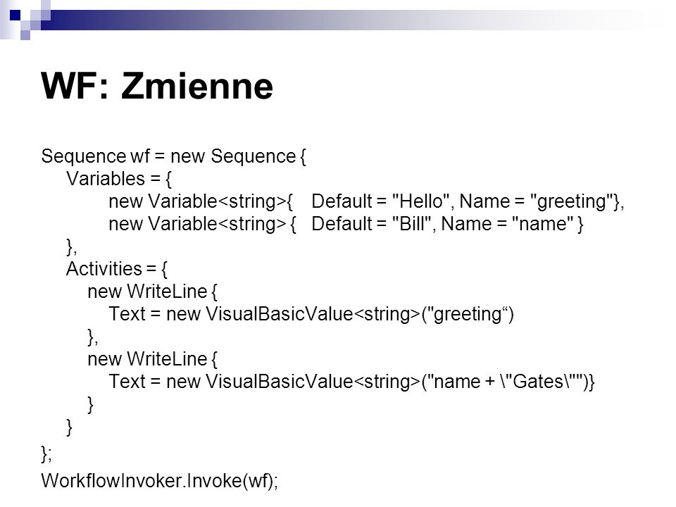 WF: Zmienne Sequence wf = new Sequence { Variables = { new Variable {Default =