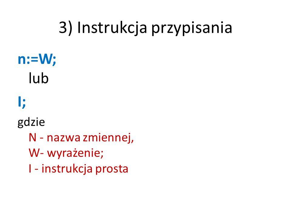 4) Instrukcje z wyborem jeśli W to I; jeśli W to I1 w przeciwnym przypadku I2; Przypadek N spośród (I1, I2,...In); gdzie – W - warunek, – I, I1,...In - instrukcje proste lub złożone, – N - wyrażenie przyjmujące wartości jedynie z przedziału [1, n]