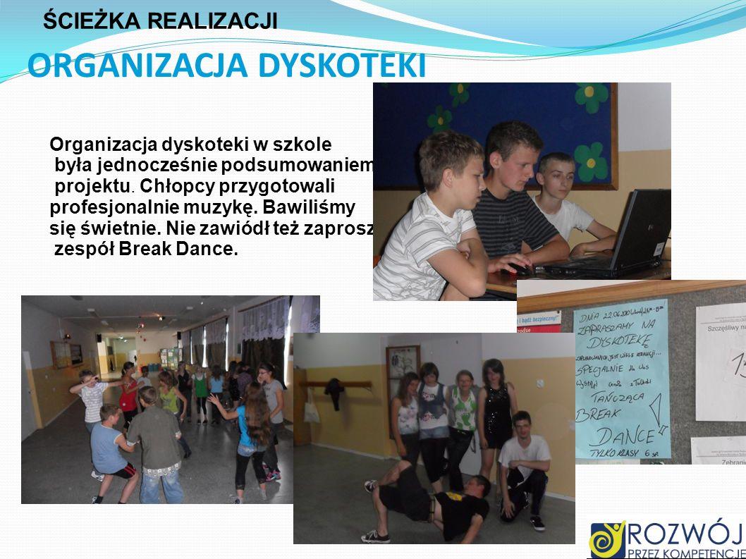 ORGANIZACJA DYSKOTEKI Organizacja dyskoteki w szkole była jednocześnie podsumowaniem projektu. Chłopcy przygotowali profesjonalnie muzykę. Bawiliśmy s