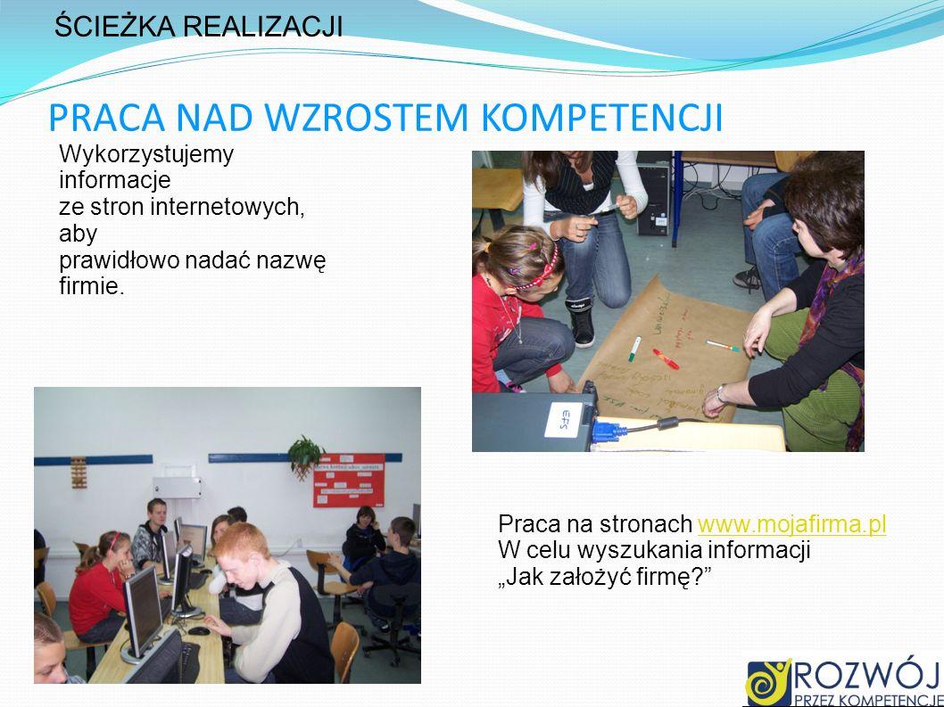 PRACA NAD WZROSTEM KOMPETENCJI Wykorzystujemy informacje ze stron internetowych, aby prawidłowo nadać nazwę firmie. Praca na stronach www.mojafirma.pl