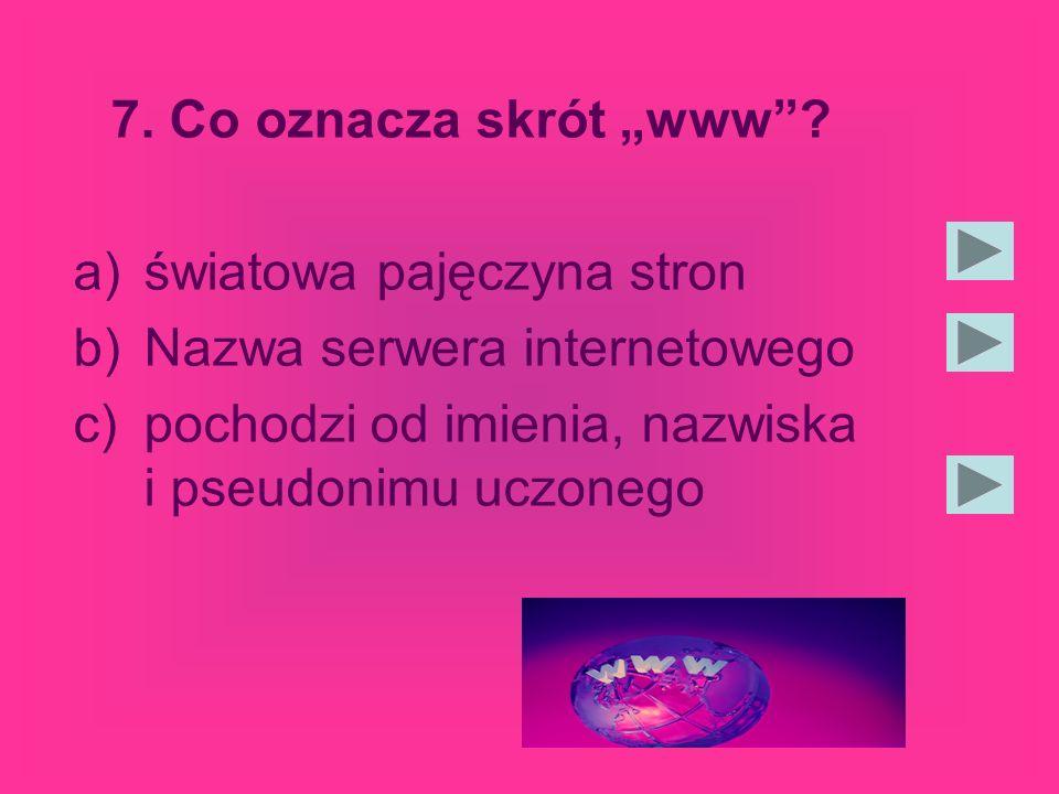 6.W którym roku nastąpiło pierwsze połączenie Internetu z Polską? 1990 roku 1991 roku 1996 roku