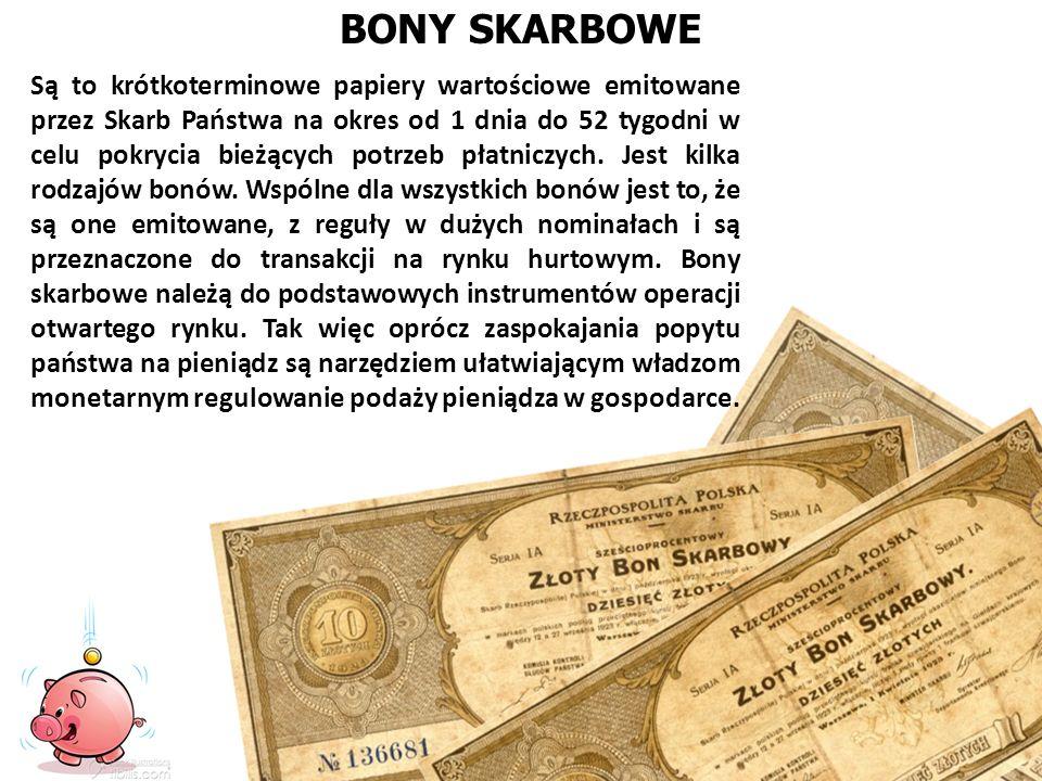 BONY SKARBOWE Są to krótkoterminowe papiery wartościowe emitowane przez Skarb Państwa na okres od 1 dnia do 52 tygodni w celu pokrycia bieżących potrz
