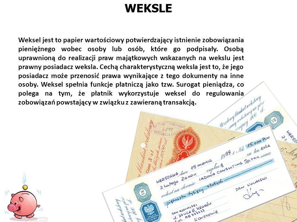 WEKSLE Weksel jest to papier wartościowy potwierdzający istnienie zobowiązania pieniężnego wobec osoby lub osób, które go podpisały. Osobą uprawnioną
