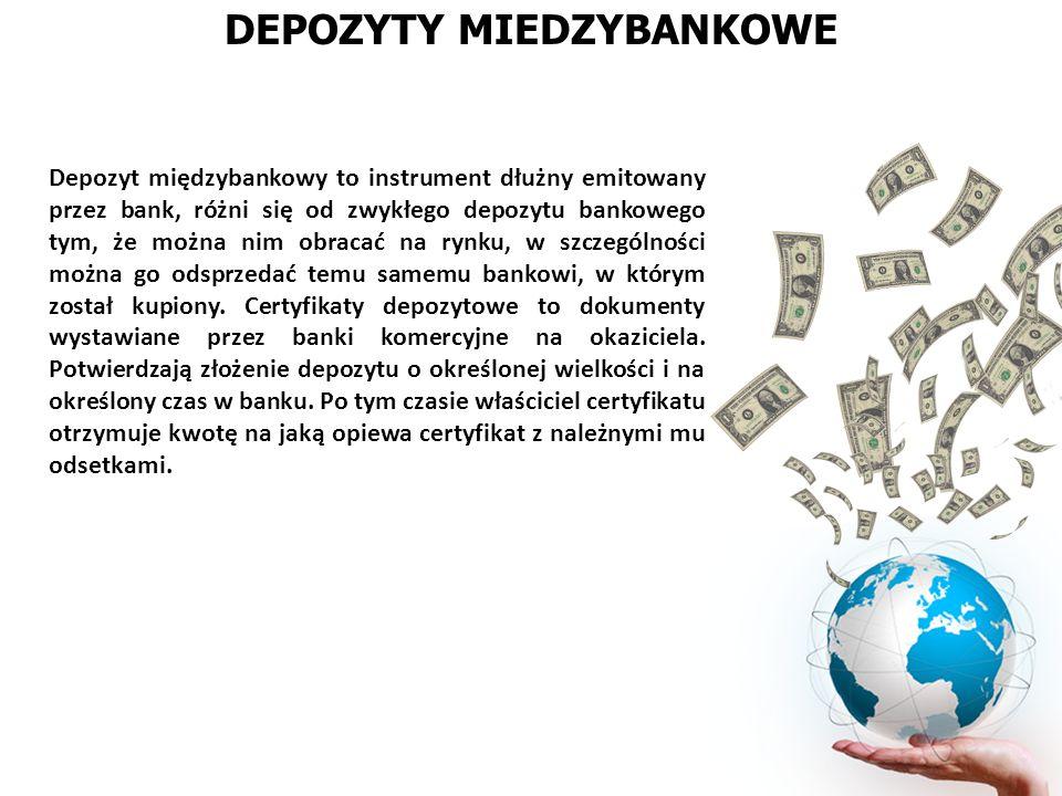 DEPOZYTY MIEDZYBANKOWE Depozyt międzybankowy to instrument dłużny emitowany przez bank, różni się od zwykłego depozytu bankowego tym, że można nim obr