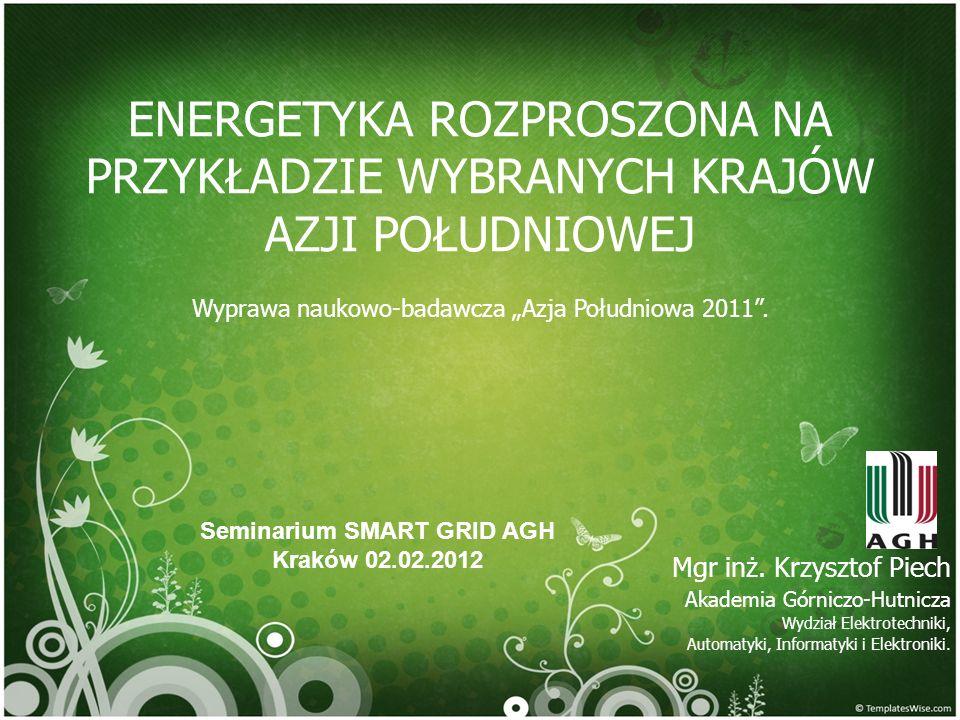 ENERGETYKA ROZPROSZONA NA PRZYKŁADZIE WYBRANYCH KRAJÓW AZJI POŁUDNIOWEJ Wyprawa naukowo-badawcza Azja Południowa 2011. Mgr inż. Krzysztof Piech Akadem
