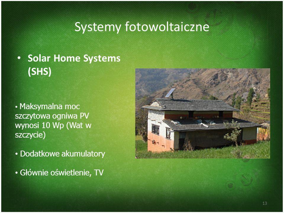Systemy fotowoltaiczne Solar Home Systems (SHS) 13 Maksymalna moc szczytowa ogniwa PV wynosi 10 Wp (Wat w szczycie) Dodatkowe akumulatory Głównie oświ